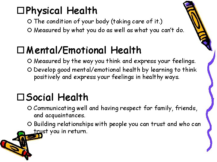 Physical Health The condition of your body (taking care of it. ) Measured