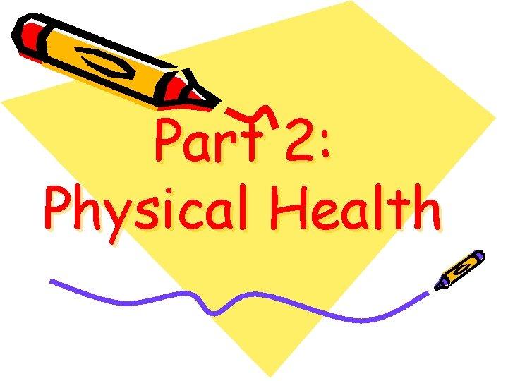 Part 2: Physical Health