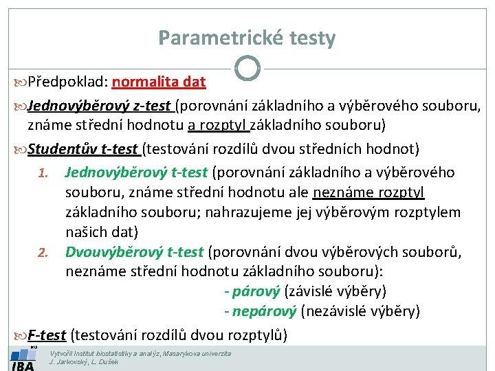 Parametrické testy Předpoklad: normalita dat Jednovýběrový z-test (porovnání základního a výběrového souboru, známe střední