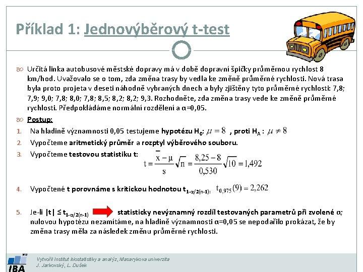 Příklad 1: Jednovýběrový t-test Určitá linka autobusové městské dopravy má v době dopravní špičky