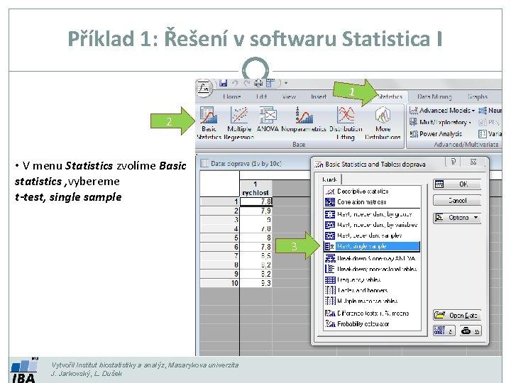 Příklad 1: Řešení v softwaru Statistica I 1 2 • V menu Statistics zvolíme