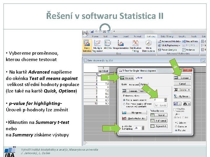Řešení v softwaru Statistica II • Vybereme proměnnou, kterou chceme testovat 4 • Na