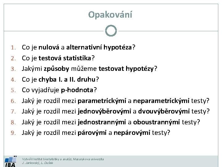 Opakování 1. Co je nulová a alternativní hypotéza? 2. Co je testová statistika? 3.