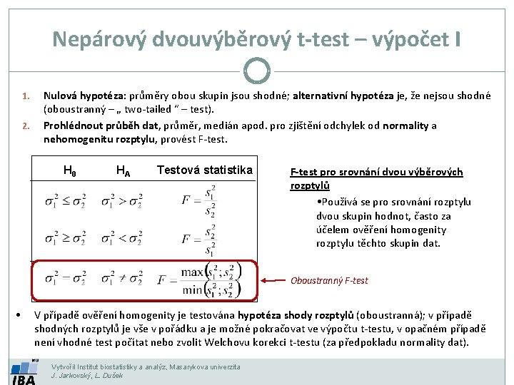 Nepárový dvouvýběrový t-test – výpočet I 1. 2. Nulová hypotéza: průměry obou skupin jsou
