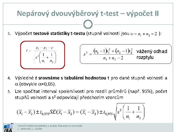 Nepárový dvouvýběrový t-test – výpočet II 3. Výpočet testové statistiky t-testu (stupně volnosti jsou