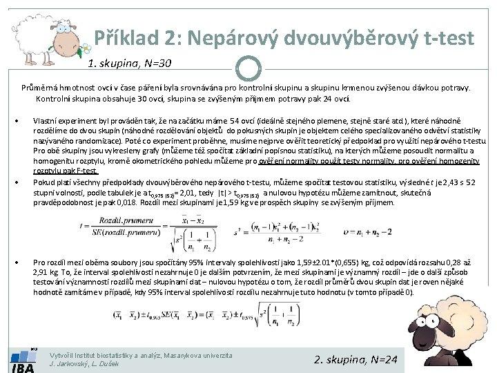Příklad 2: Nepárový dvouvýběrový t-test 1. skupina, N=30 Průměrná hmotnost ovcí v čase páření