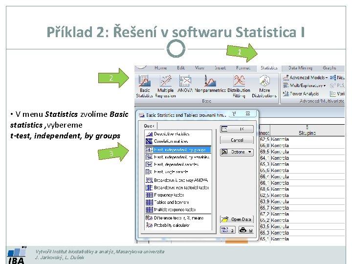 Příklad 2: Řešení v softwaru Statistica I 1 2 • V menu Statistics zvolíme