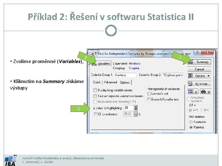 Příklad 2: Řešení v softwaru Statistica II • Zvolíme proměnné (Variables), 1 • Kliknutím