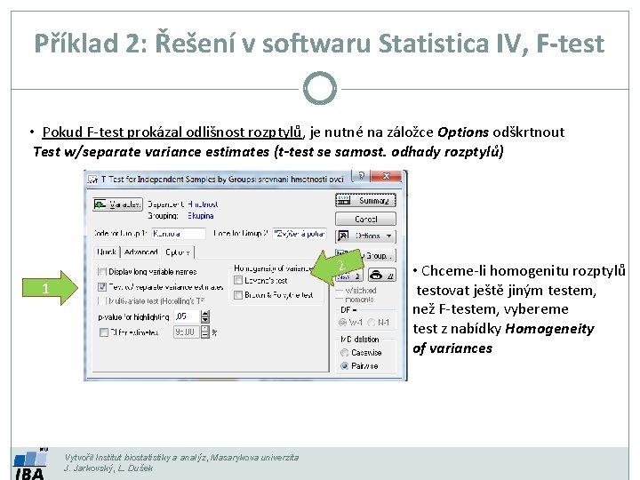 Příklad 2: Řešení v softwaru Statistica IV, F-test • Pokud F-test prokázal odlišnost rozptylů,