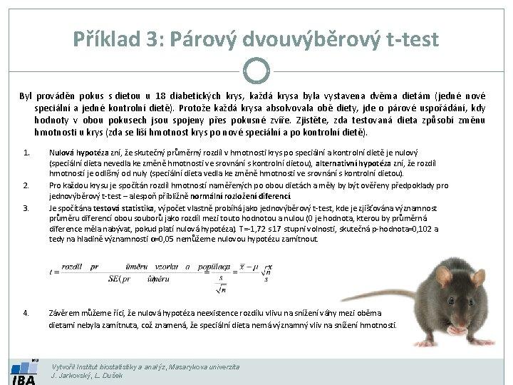Příklad 3: Párový dvouvýběrový t-test Byl prováděn pokus s dietou u 18 diabetických krys,