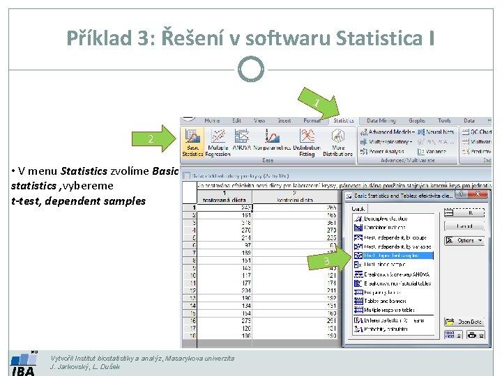 Příklad 3: Řešení v softwaru Statistica I 1 2 • V menu Statistics zvolíme