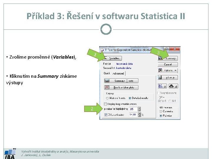 Příklad 3: Řešení v softwaru Statistica II 1 • Zvolíme proměnné (Variables), • Kliknutím