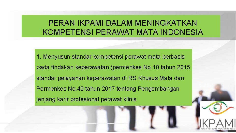PERAN IKPAMI DALAM MENINGKATKAN KOMPETENSI PERAWAT MATA INDONESIA 1. Menyusun standar kompetensi perawat mata