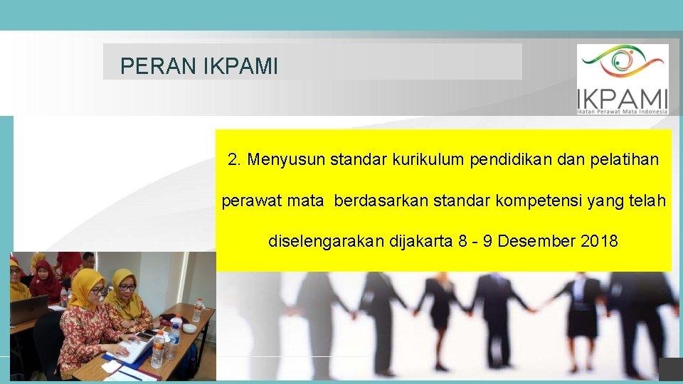 PERAN IKPAMI 2. Menyusun standar kurikulum pendidikan dan pelatihan perawat mata berdasarkan standar kompetensi