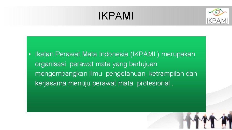 IKPAMI • Ikatan Perawat Mata Indonesia (IKPAMI ) merupakan organisasi perawat mata yang bertujuan