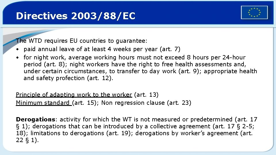 Directives 2003/88/EC The WTD requires EU countries to guarantee: • paid annual leave of