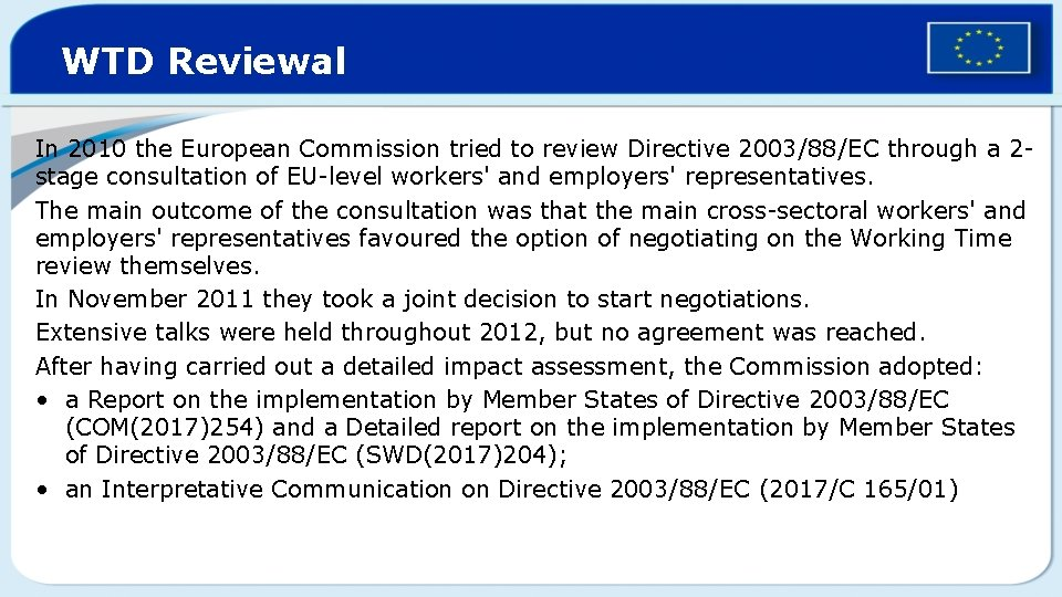 WTD Reviewal In 2010 the European Commission tried to review Directive 2003/88/EC through a