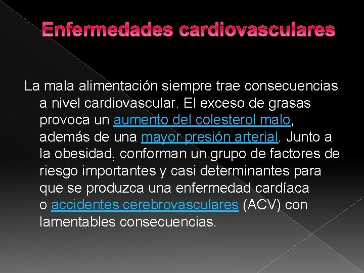 Enfermedades cardiovasculares La mala alimentación siempre trae consecuencias a nivel cardiovascular. El exceso de