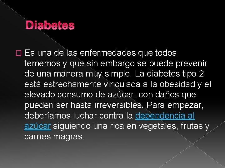 Diabetes � Es una de las enfermedades que todos tememos y que sin embargo