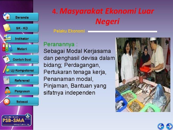 4. Masyarakat Ekonomi Luar Negeri Pelaku Ekonomi Peranannya : Sebagai Modal Kerjasama dan penghasil