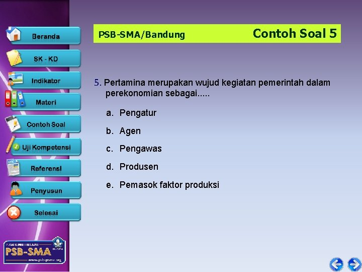 PSB-SMA/Bandung Contoh Soal 5 5. Pertamina merupakan wujud kegiatan pemerintah dalam perekonomian sebagai. .
