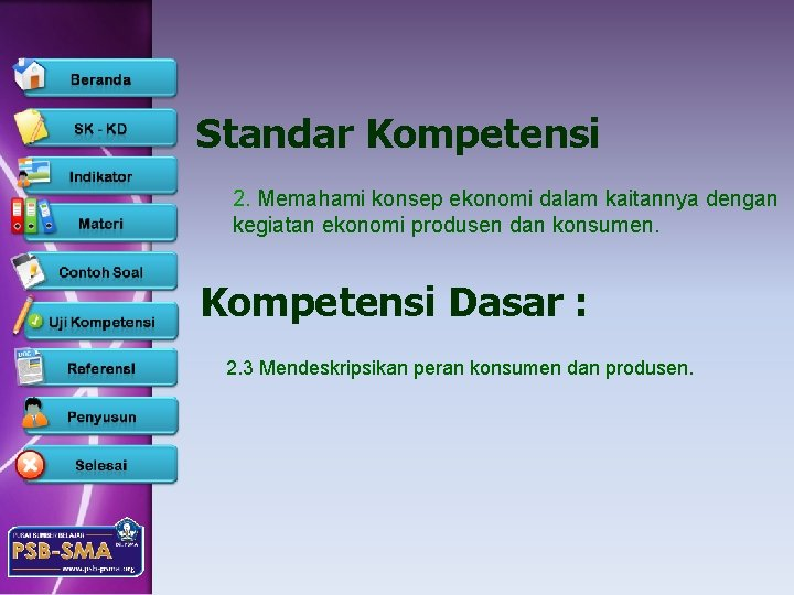 Standar Kompetensi 2. Memahami konsep ekonomi dalam kaitannya dengan kegiatan ekonomi produsen dan konsumen.