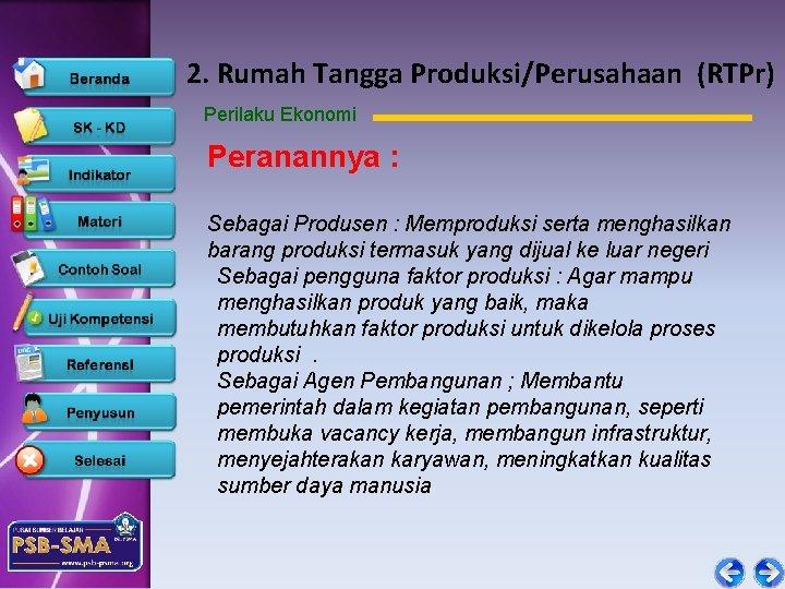2. Rumah Tangga Produksi/Perusahaan (RTPr) Perilaku Ekonomi Peranannya : Sebagai Produsen : Memproduksi serta