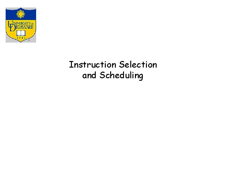 Instruction Selection and Scheduling