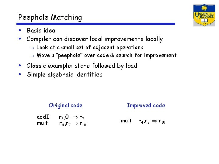 Peephole Matching • Basic idea • Compiler can discover local improvements locally Look at