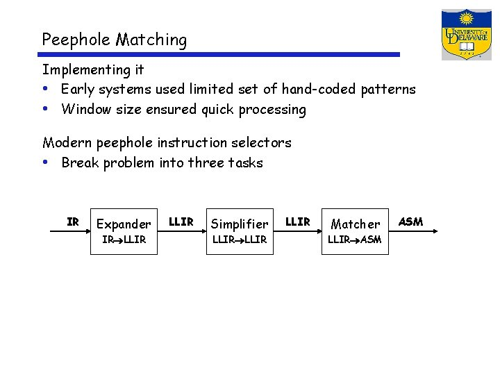 Peephole Matching Implementing it • Early systems used limited set of hand-coded patterns •