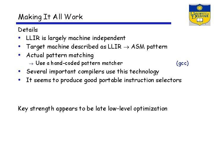 Making It All Work Details • LLIR is largely machine independent • Target machine