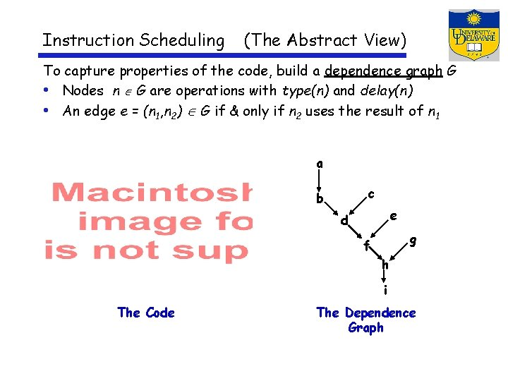 Instruction Scheduling (The Abstract View) To capture properties of the code, build a dependence