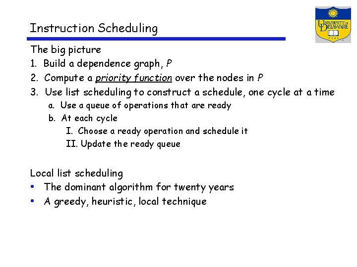 Instruction Scheduling The big picture 1. Build a dependence graph, P 2. Compute a