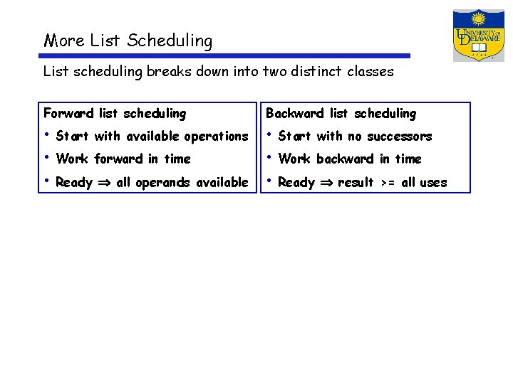 More List Scheduling List scheduling breaks down into two distinct classes Forward list scheduling
