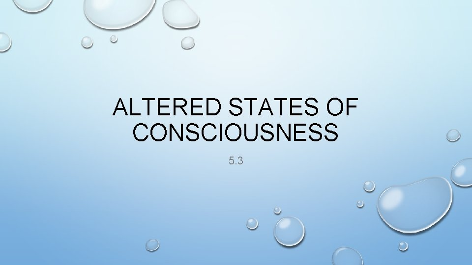 ALTERED STATES OF CONSCIOUSNESS 5. 3