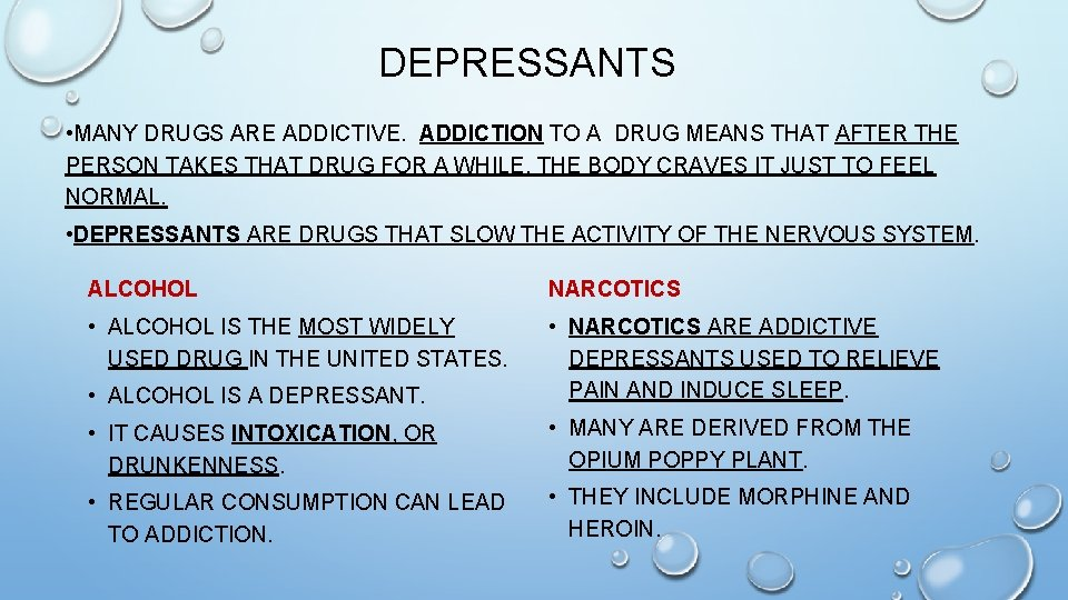 DEPRESSANTS • MANY DRUGS ARE ADDICTIVE. ADDICTION TO A DRUG MEANS THAT AFTER THE