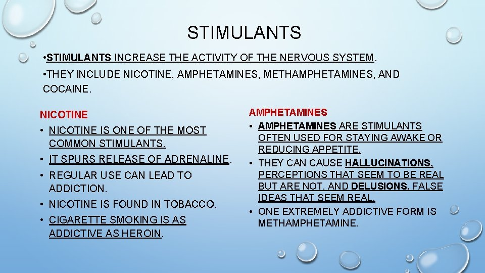 STIMULANTS • STIMULANTS INCREASE THE ACTIVITY OF THE NERVOUS SYSTEM. • THEY INCLUDE NICOTINE,