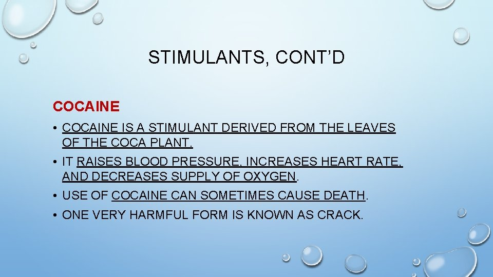 STIMULANTS, CONT'D COCAINE • COCAINE IS A STIMULANT DERIVED FROM THE LEAVES OF THE
