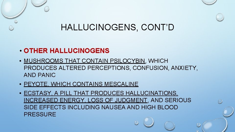 HALLUCINOGENS, CONT'D • OTHER HALLUCINOGENS • MUSHROOMS THAT CONTAIN PSILOCYBIN, WHICH PRODUCES ALTERED PERCEPTIONS,