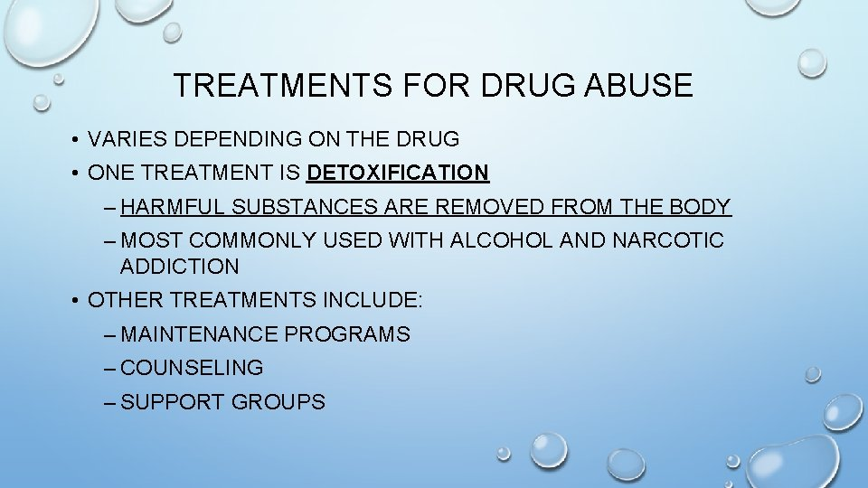 TREATMENTS FOR DRUG ABUSE • VARIES DEPENDING ON THE DRUG • ONE TREATMENT IS