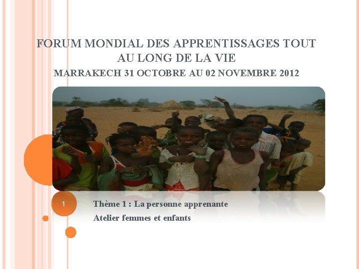FORUM MONDIAL DES APPRENTISSAGES TOUT AU LONG DE LA VIE MARRAKECH 31 OCTOBRE AU