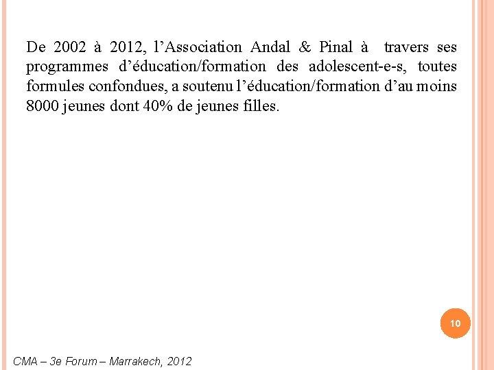 De 2002 à 2012, l'Association Andal & Pinal à travers ses programmes d'éducation/formation des