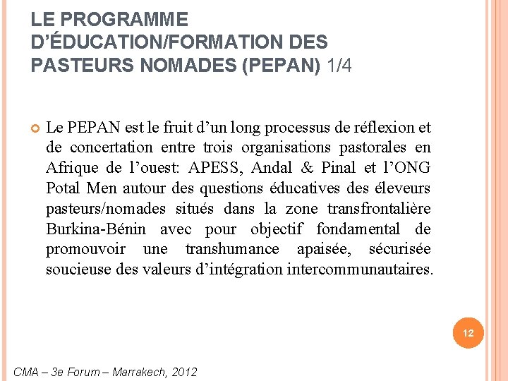 LE PROGRAMME D'ÉDUCATION/FORMATION DES PASTEURS NOMADES (PEPAN) 1/4 Le PEPAN est le fruit d'un