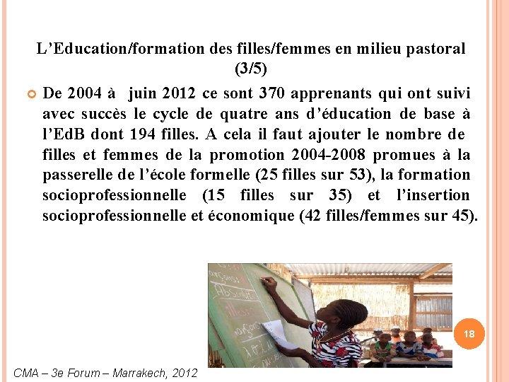 L'Education/formation des filles/femmes en milieu pastoral (3/5) De 2004 à juin 2012 ce sont
