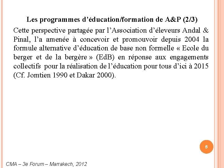 Les programmes d'éducation/formation de A&P (2/3) Cette perspective partagée par l'Association d'éleveurs Andal &