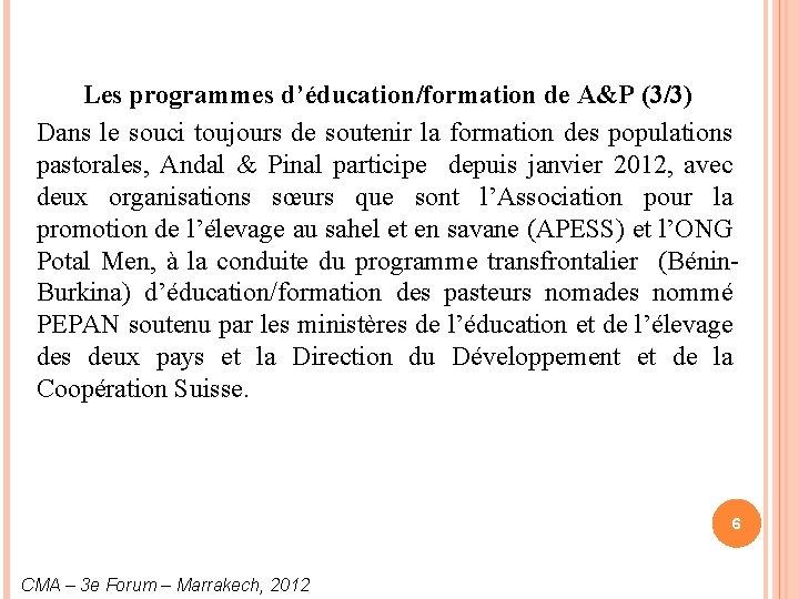 Les programmes d'éducation/formation de A&P (3/3) Dans le souci toujours de soutenir la formation