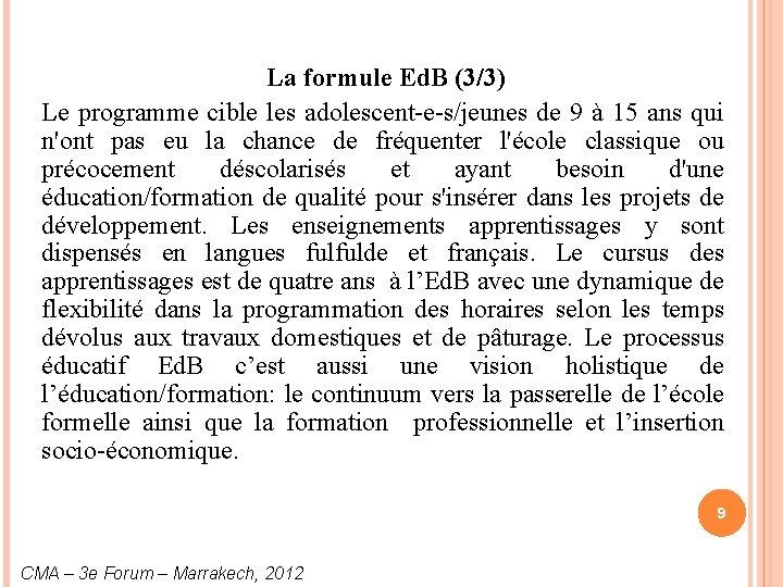 La formule Ed. B (3/3) Le programme cible les adolescent-e-s/jeunes de 9 à 15