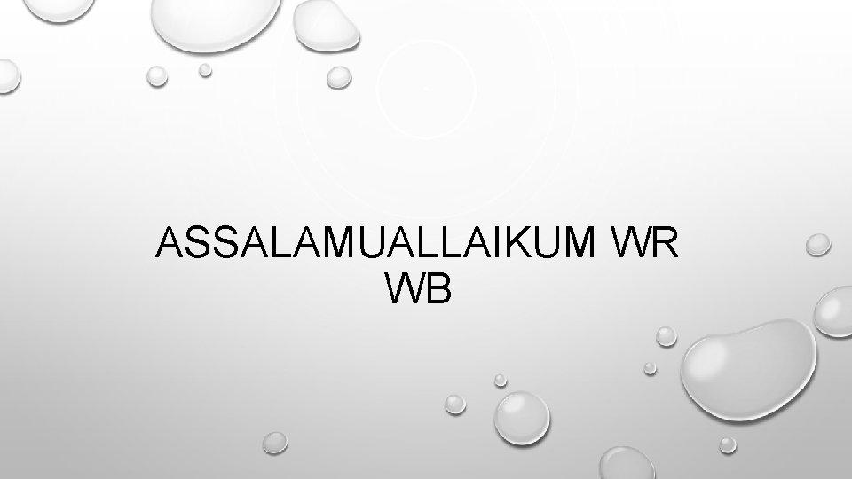 ASSALAMUALLAIKUM WR WB
