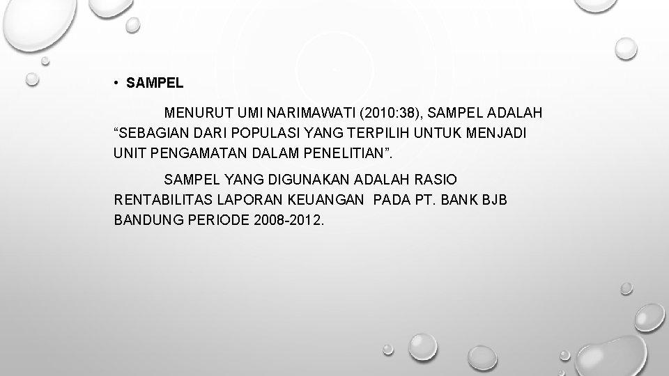 """• SAMPEL MENURUT UMI NARIMAWATI (2010: 38), SAMPEL ADALAH """"SEBAGIAN DARI POPULASI YANG"""