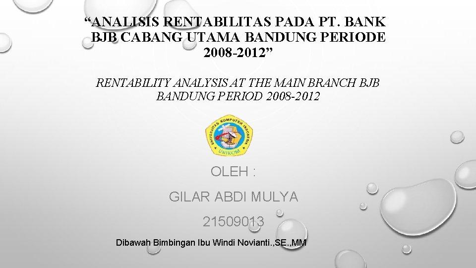 """ANALISIS RENTABILITAS PADA PT. BANK BJB CABANG UTAMA BANDUNG PERIODE 2008 -2012"" RENTABILITY ANALYSIS"